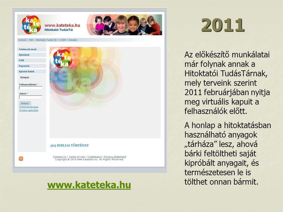 2011 Az előkészítő munkálatai már folynak annak a Hitoktatói TudásTárnak, mely terveink szerint 2011 februárjában nyitja meg virtuális kapuit a felhasználók előtt.