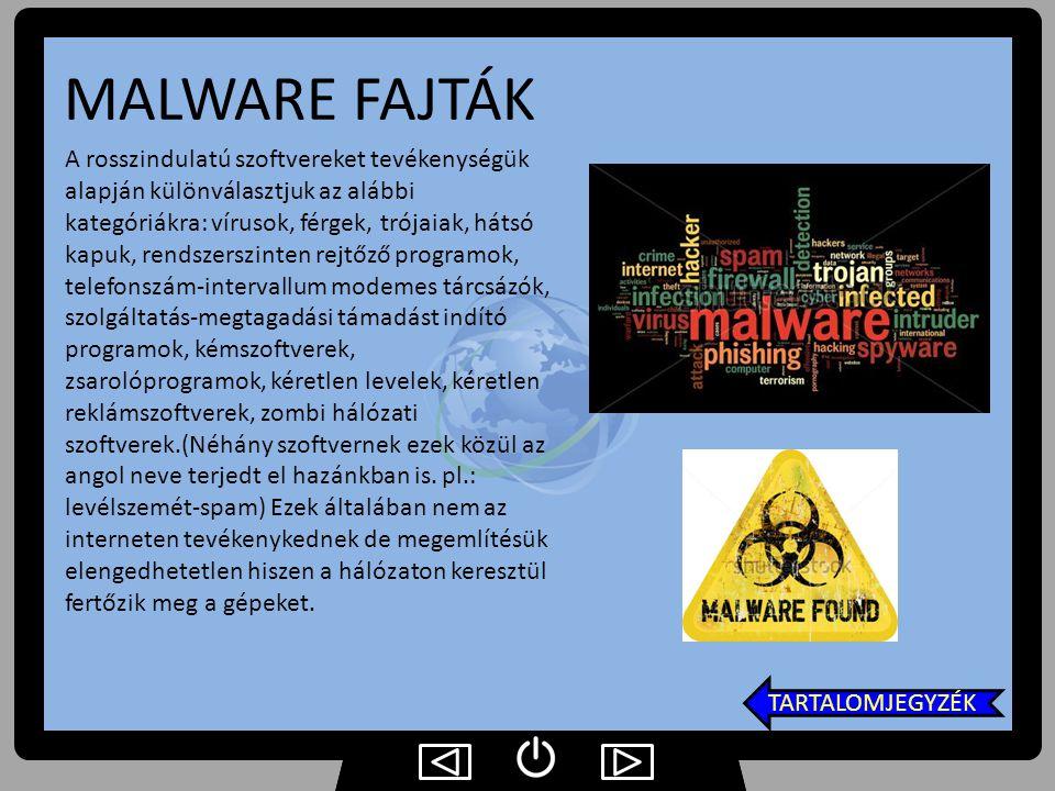 MALWARE FAJTÁK A rosszindulatú szoftvereket tevékenységük alapján különválasztjuk az alábbi kategóriákra: vírusok, férgek, trójaiak, hátsó kapuk, rend
