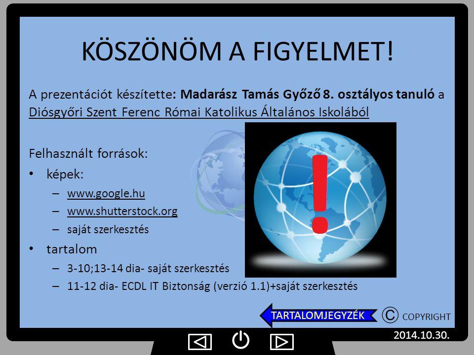 KÖSZÖNÖM A FIGYELMET! A prezentációt készítette: Madarász Tamás Győző 8. osztályos tanuló a Diósgyőri Szent Ferenc Római Katolikus Általános Iskolából