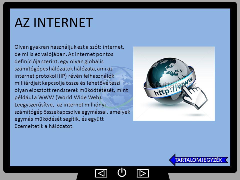 AZ INTERNET Olyan gyakran használjuk ezt a szót: internet, de mi is ez valójában. Az internet pontos definíciója szerint, egy olyan globális számítógé