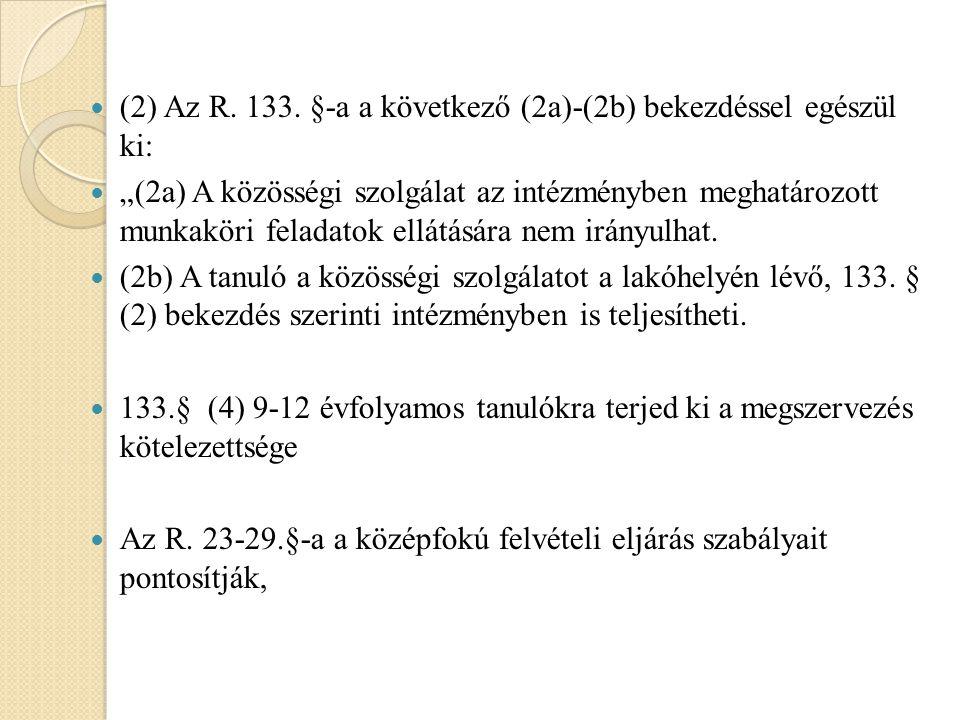 """(2) Az R. 133. §-a a következő (2a)-(2b) bekezdéssel egészül ki: """"(2a) A közösségi szolgálat az intézményben meghatározott munkaköri feladatok ellátás"""