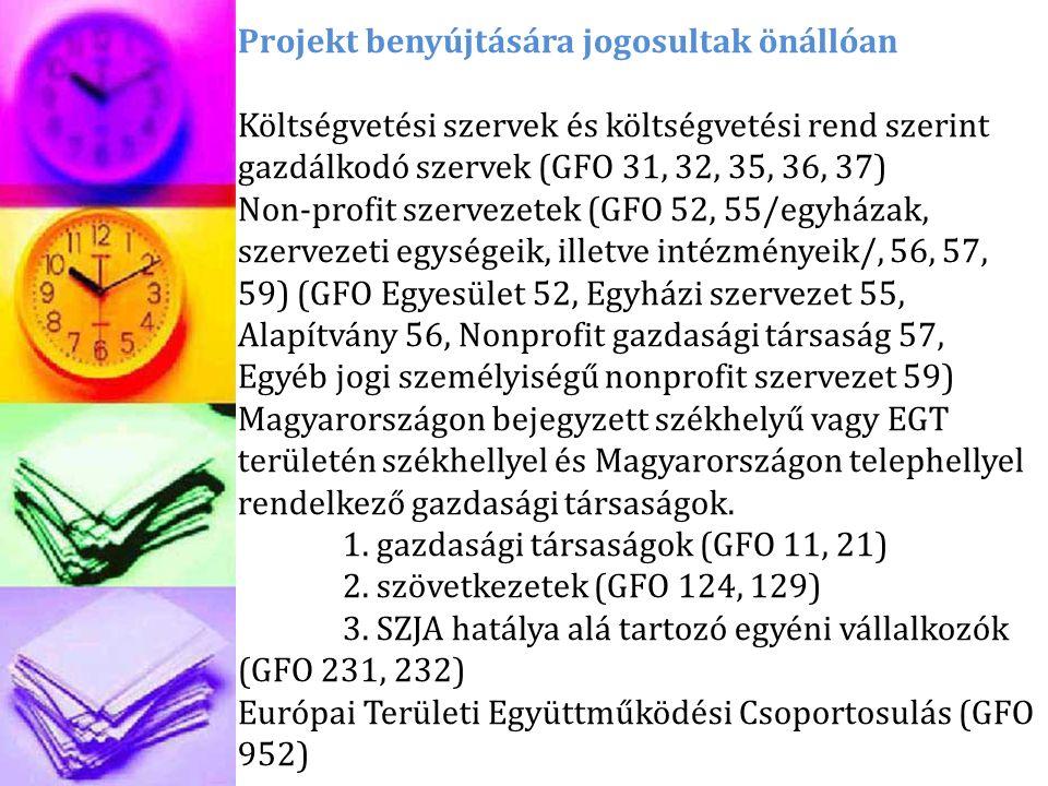 Projekt benyújtására jogosultak önállóan Költségvetési szervek és költségvetési rend szerint gazdálkodó szervek (GFO 31, 32, 35, 36, 37) Non-profit szervezetek (GFO 52, 55/egyházak, szervezeti egységeik, illetve intézményeik/, 56, 57, 59) (GFO Egyesület 52, Egyházi szervezet 55, Alapítvány 56, Nonprofit gazdasági társaság 57, Egyéb jogi személyiségű nonprofit szervezet 59) Magyarországon bejegyzett székhelyű vagy EGT területén székhellyel és Magyarországon telephellyel rendelkező gazdasági társaságok.