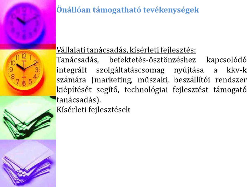 Önállóan támogatható tevékenységek Vállalati tanácsadás, kísérleti fejlesztés: Tanácsadás, befektetés-ösztönzéshez kapcsolódó integrált szolgáltatáscsomag nyújtása a kkv-k számára (marketing, műszaki, beszállítói rendszer kiépítését segítő, technológiai fejlesztést támogató tanácsadás).