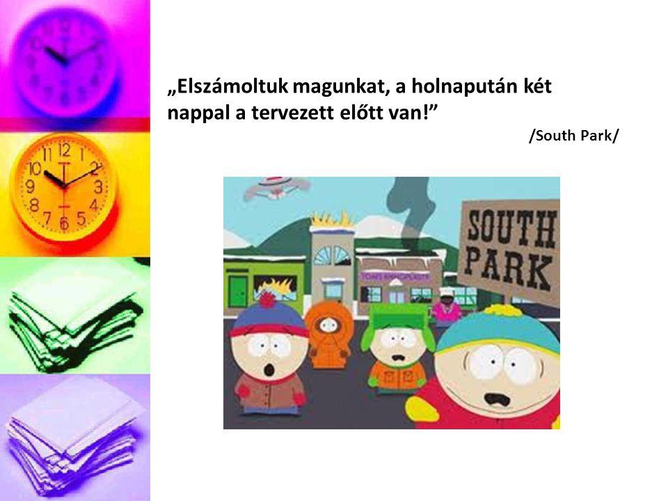"""""""Elszámoltuk magunkat, a holnapután két nappal a tervezett előtt van! /South Park/"""