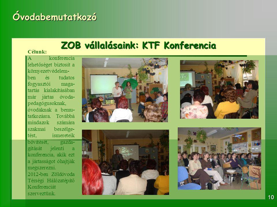 Óvodabemutatkozó 10 ZOB vállalásaink: KTF Konferencia Célunk: A konferencia lehetőséget biztosít a környezetvédelem- ben és tudatos fogyasztói maga- t