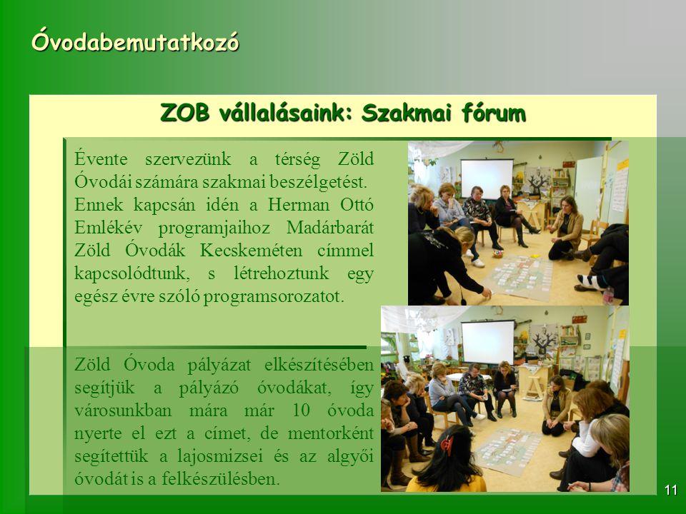 Óvodabemutatkozó 11 ZOB vállalásaink: Szakmai fórum Évente szervezünk a térség Zöld Óvodái számára szakmai beszélgetést. Ennek kapcsán idén a Herman O