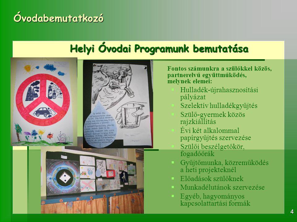 Óvodabemutatkozó 4 Helyi Óvodai Programunk bemutatása Fontos számunkra a szülőkkel közös, partnerelvű együttműködés, melynek elemei:   Hulladék-újra