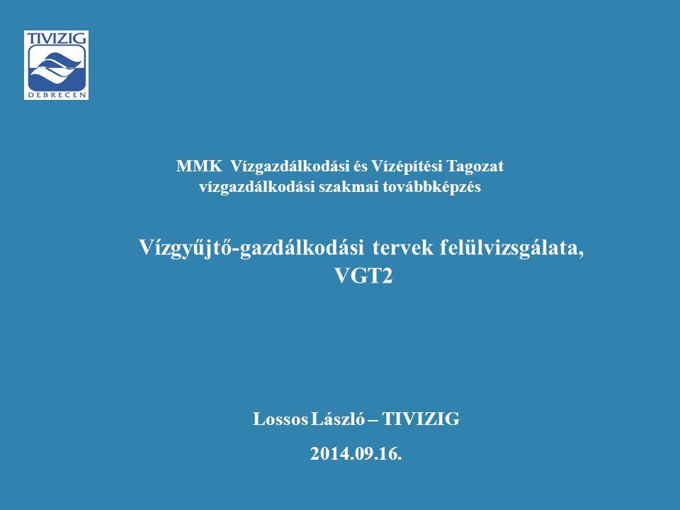 Lossos László – TIVIZIG 2014.09.16. Vízgyűjtő-gazdálkodási tervek felülvizsgálata, VGT2 MMK Vízgazdálkodási és Vízépítési Tagozat vízgazdálkodási szak