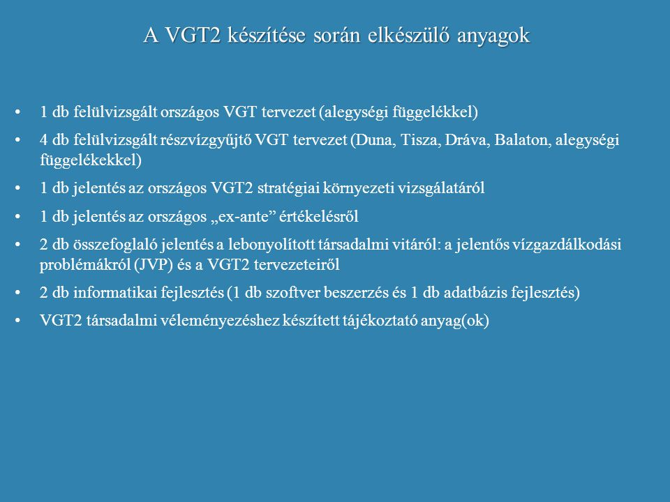 A VGT2 készítése során elkészülő anyagok A VGT2 készítése során elkészülő anyagok 1 db felülvizsgált országos VGT tervezet (alegységi függelékkel) 4 d