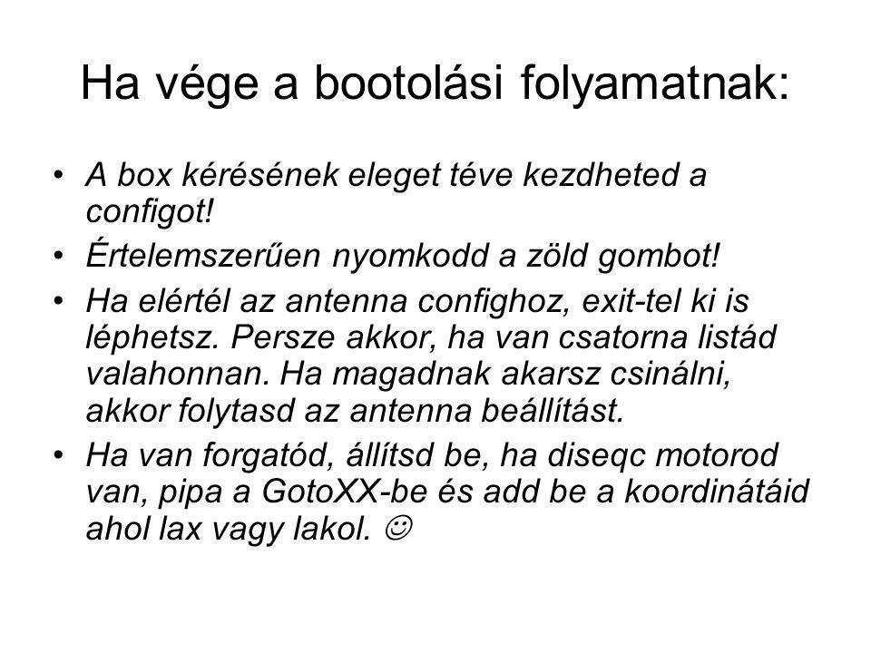 Ha vége a bootolási folyamatnak: A box kérésének eleget téve kezdheted a configot! Értelemszerűen nyomkodd a zöld gombot! Ha elértél az antenna config