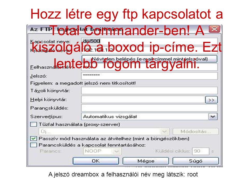 Hozz létre egy ftp kapcsolatot a Total Commander-ben! A kiszolgáló a boxod ip-címe. Ezt lentebb fogom tárgyalni. A jelszó dreambox a felhasználói név