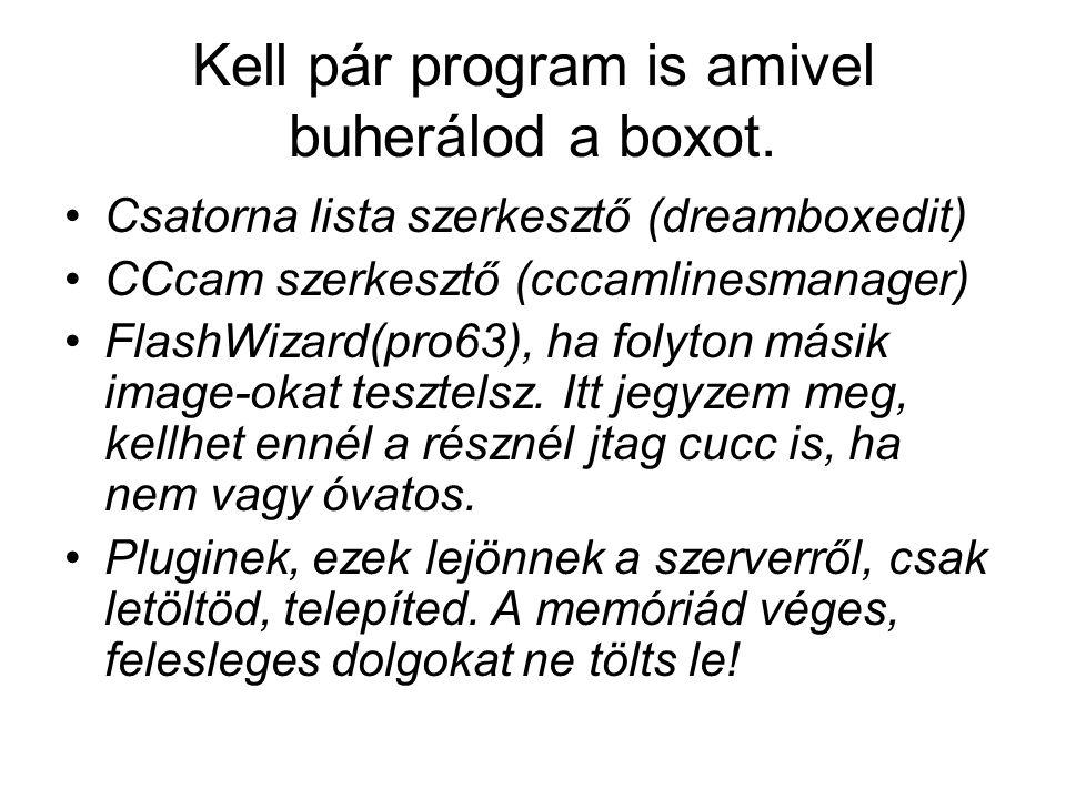 Kell pár program is amivel buherálod a boxot. Csatorna lista szerkesztő (dreamboxedit) CCcam szerkesztő (cccamlinesmanager) FlashWizard(pro63), ha fol