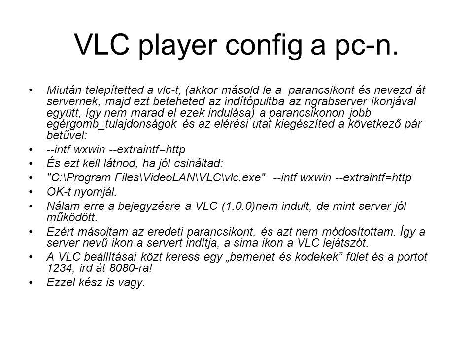 VLC player config a pc-n. Miután telepítetted a vlc-t, (akkor másold le a parancsikont és nevezd át servernek, majd ezt beteheted az indítópultba az n