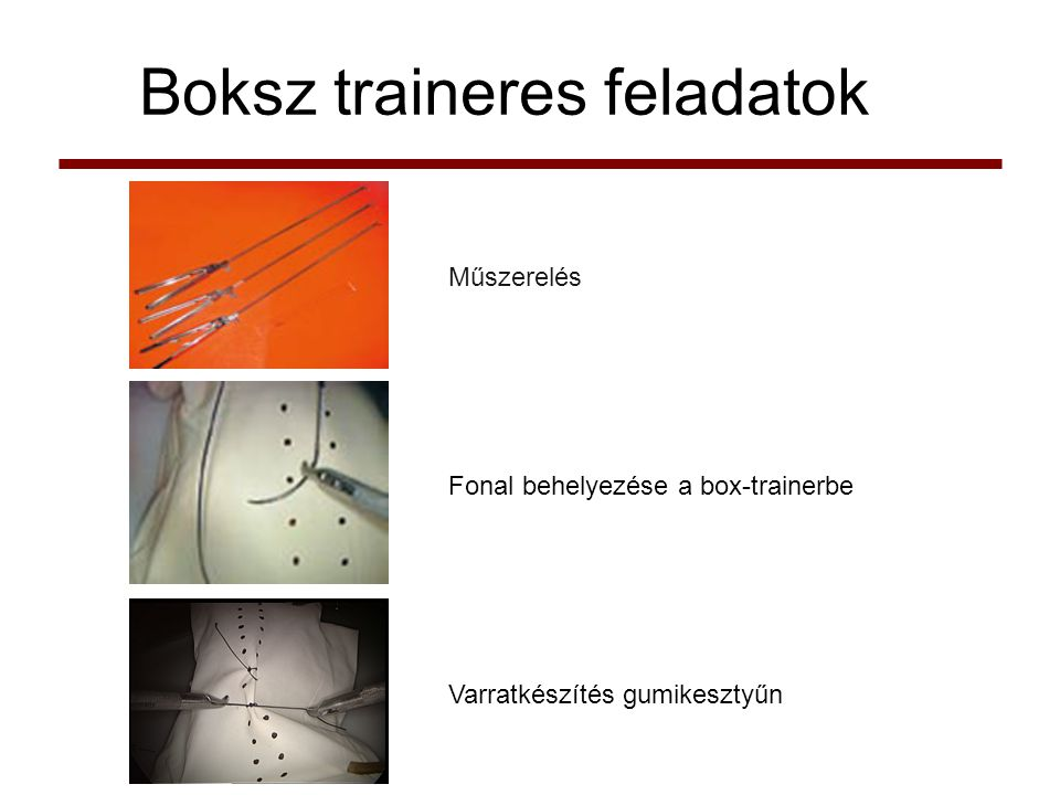 Boksz traineres feladatok Műszerelés Fonal behelyezése a box-trainerbe Varratkészítés gumikesztyűn