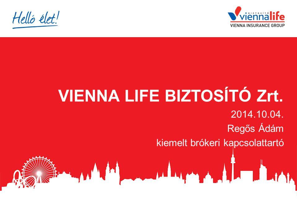 VIENNA LIFE BIZTOSÍTÓ Zrt. 2014.10.04. Regős Ádám kiemelt brókeri kapcsolattartó