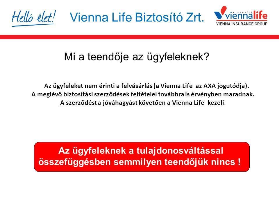 Mi a teendője az ügyfeleknek? Az ügyfeleket nem érinti a felvásárlás (a Vienna Life az AXA jogutódja). A meglévő biztosítási szerződések feltételei to