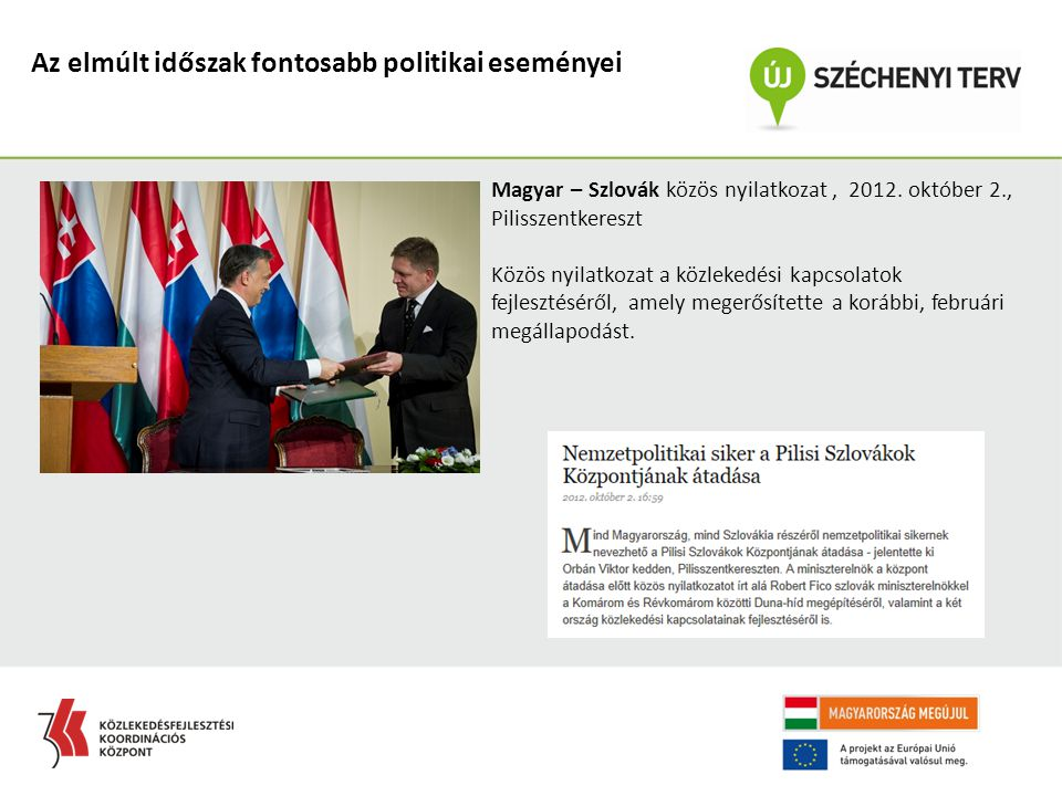 Az elmúlt időszak fontosabb politikai eseményei Magyar – Szlovák közös nyilatkozat, 2012. október 2., Pilisszentkereszt Közös nyilatkozat a közlekedés
