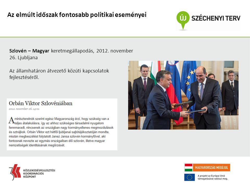 Az elmúlt időszak fontosabb politikai eseményei Szlovén – Magyar keretmegállapodás, 2012. november 26. Ljubljana Az államhatáron átvezető közúti kapcs
