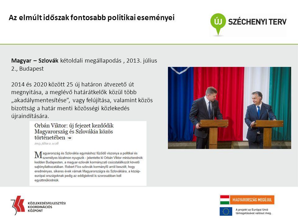 Az elmúlt időszak fontosabb politikai eseményei Magyar – Szlovák kétoldali megállapodás, 2013. július 2., Budapest 2014 és 2020 között 25 új határon á
