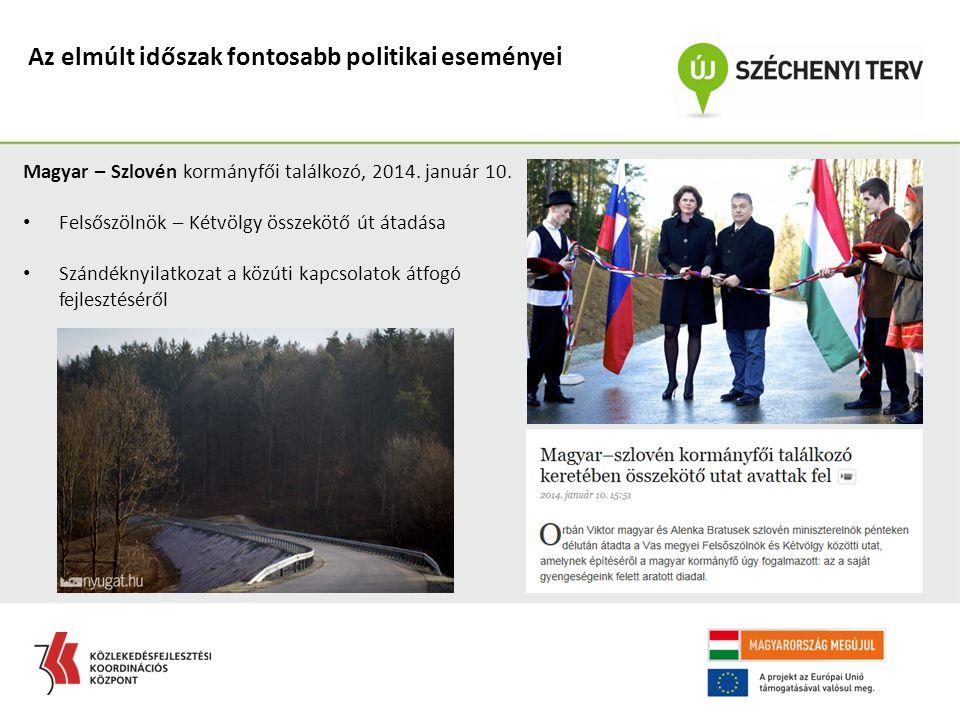 Az elmúlt időszak fontosabb politikai eseményei Magyar – Szlovén kormányfői találkozó, 2014. január 10. Felsőszölnök – Kétvölgy összekötő út átadása S