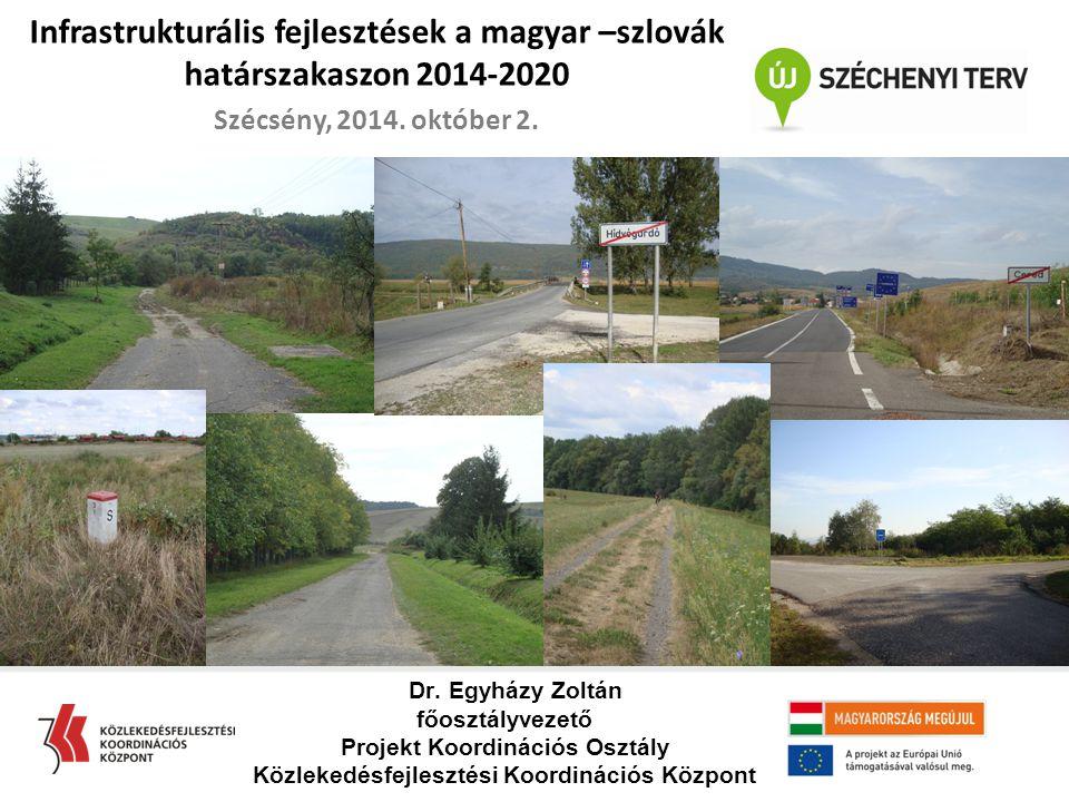 Dr. Egyházy Zoltán főosztályvezető Projekt Koordinációs Osztály Közlekedésfejlesztési Koordinációs Központ Infrastrukturális fejlesztések a magyar –sz