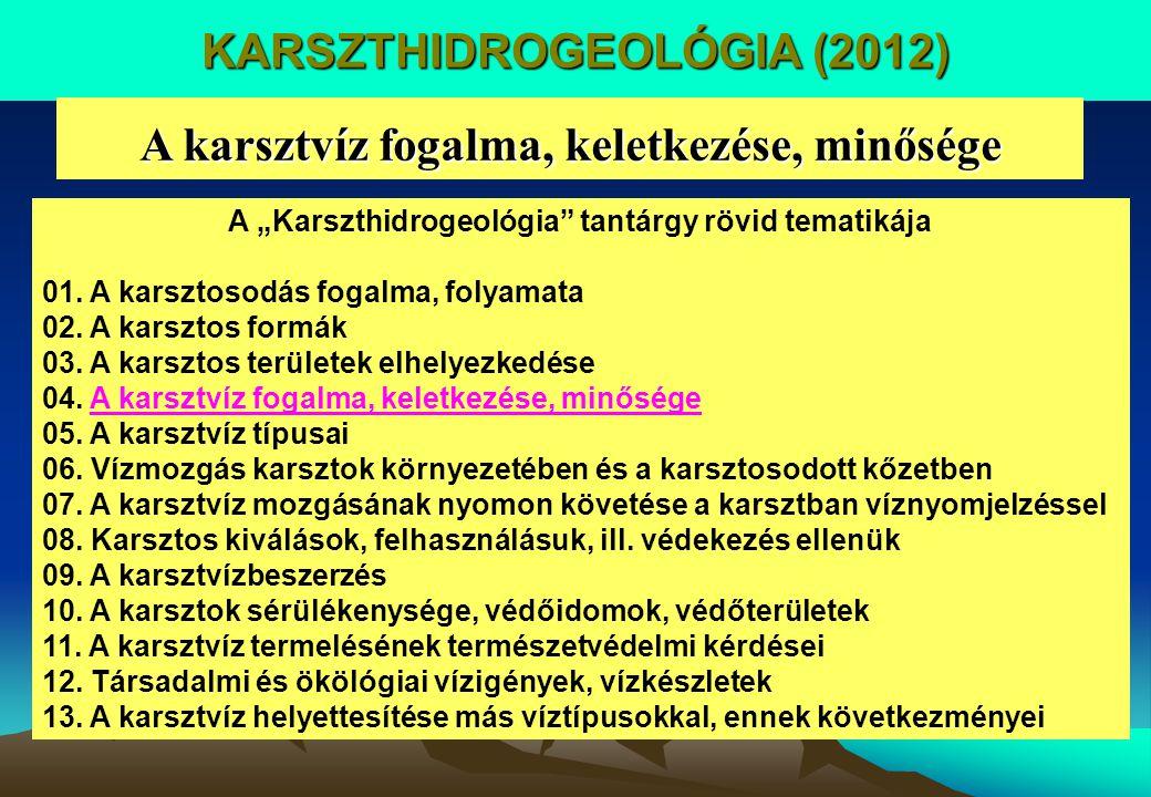 """KARSZTHIDROGEOLÓGIA (2012) A karsztvíz fogalma, keletkezése, minősége A """"Karszthidrogeológia"""" tantárgy rövid tematikája 01. A karsztosodás fogalma, fo"""