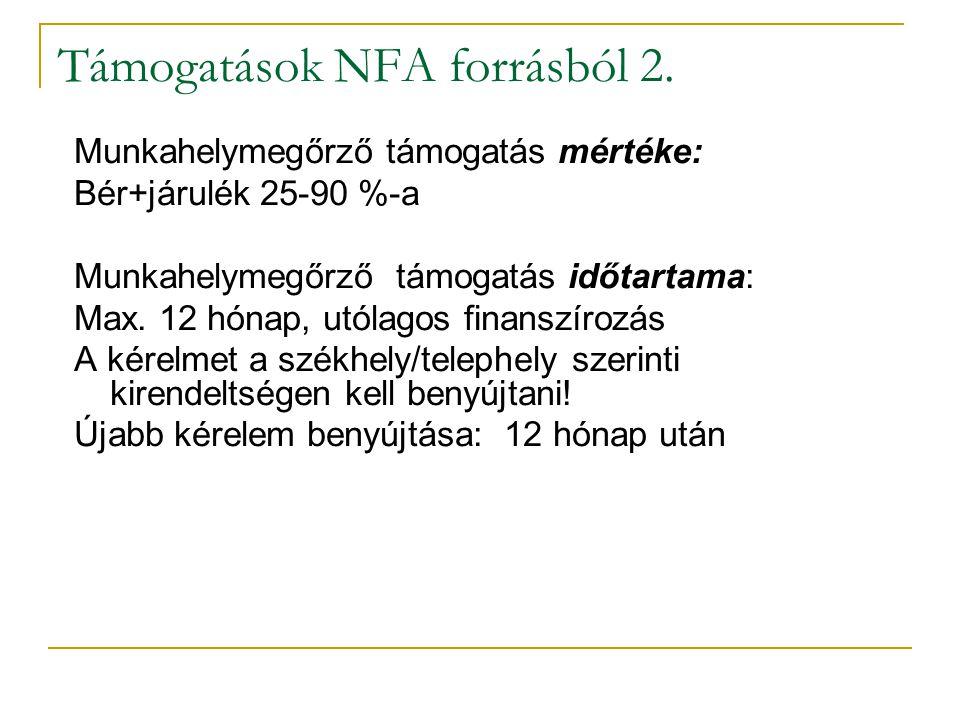 Támogatások NFA forrásból 2. Munkahelymegőrző támogatás mértéke: Bér+járulék 25-90 %-a Munkahelymegőrző támogatás időtartama: Max. 12 hónap, utólagos