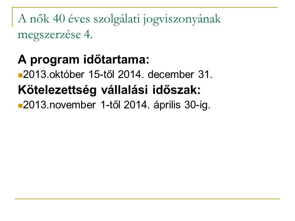 A program időtartama: 2013.október 15-től 2014. december 31. Kötelezettség vállalási időszak: 2013.november 1-től 2014. április 30-ig. A nők 40 éves s