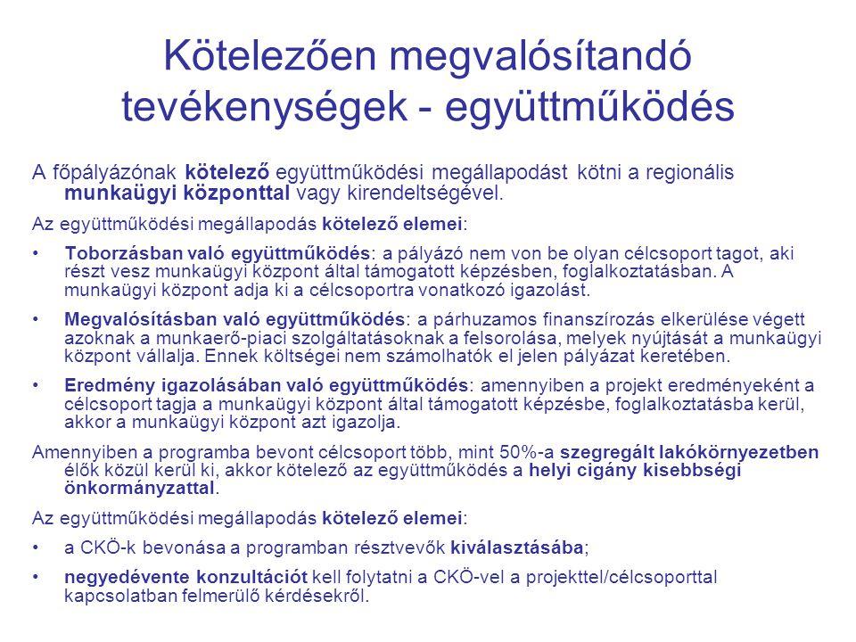 Kötelezően megvalósítandó tevékenységek - együttműködés A főpályázónak kötelező együttműködési megállapodást kötni a regionális munkaügyi központtal vagy kirendeltségével.