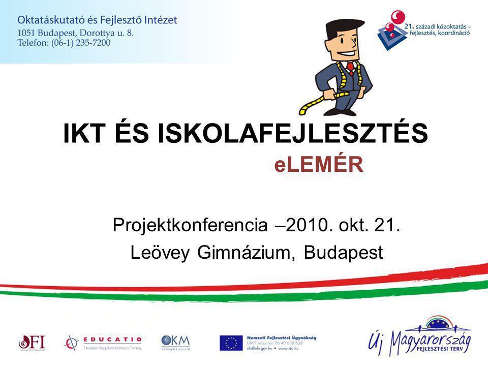 IKT ÉS ISKOLAFEJLESZTÉS eLEMÉR Projektkonferencia –2010. okt. 21. Leövey Gimnázium, Budapest