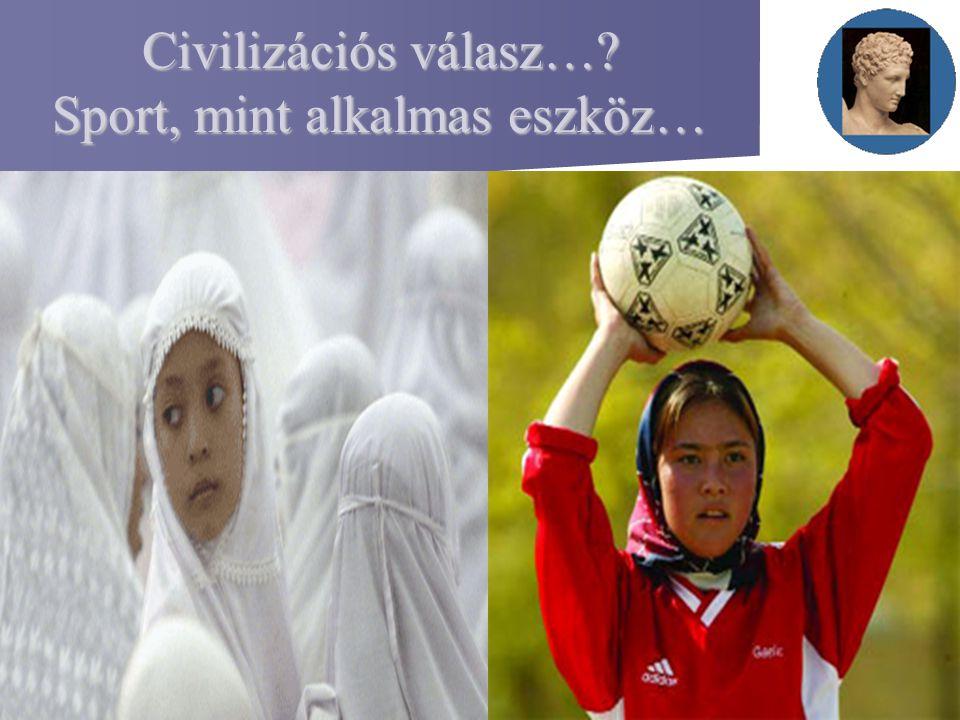 Civilizációs válasz…? Sport, mint alkalmas eszköz…
