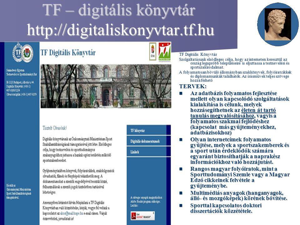 TF – digitális könyvtár http://digitaliskonyvtar.tf.hu TF Digitális Könyvtár Szolgáltatásunk elsődleges célja, hogy az interneten keresztül az ország