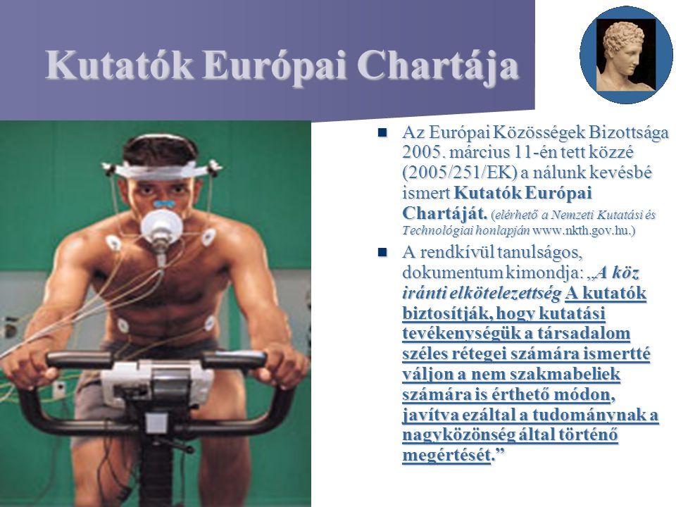 Kutatók Európai Chartája Az Európai Közösségek Bizottsága 2005. március 11-én tett közzé (2005/251/EK) a nálunk kevésbé ismert Kutatók Európai Chartáj
