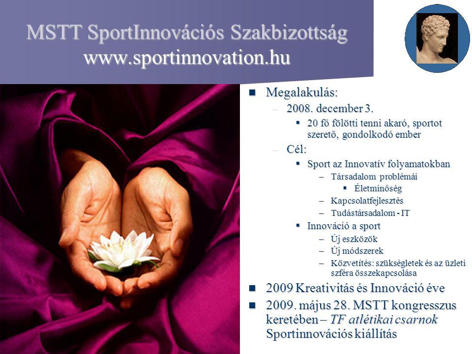 MSTT SportInnovációs Szakbizottság www.sportinnovation.hu Megalakulás: Megalakulás: –2008. december 3.  20 fő fölötti tenni akaró, sportot szerető, g