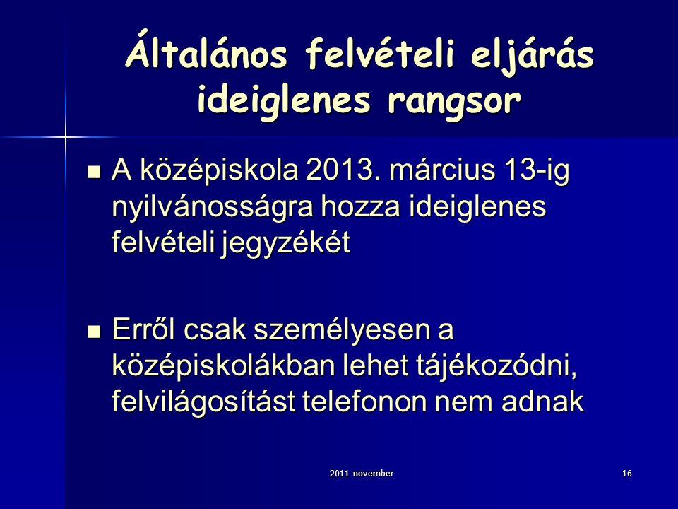 2011 november16 Általános felvételi eljárás ideiglenes rangsor A középiskola 2013. március 13-ig nyilvánosságra hozza ideiglenes felvételi jegyzékét A