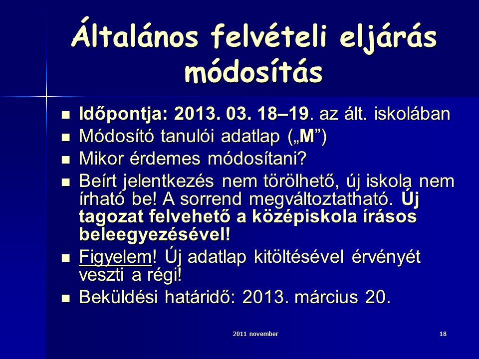 2011 november18 Általános felvételi eljárás módosítás Időpontja: 2013. 03. 18–19. az ált. iskolában Időpontja: 2013. 03. 18–19. az ált. iskolában Módo