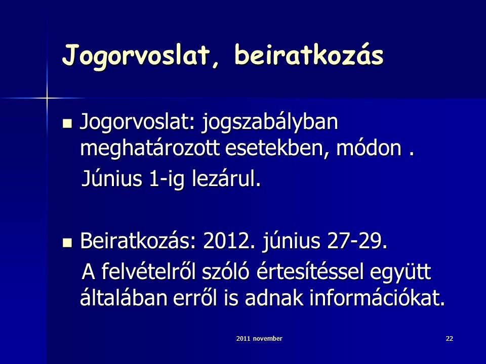 2011 november22 Jogorvoslat, beiratkozás Jogorvoslat: jogszabályban meghatározott esetekben, módon. Jogorvoslat: jogszabályban meghatározott esetekben