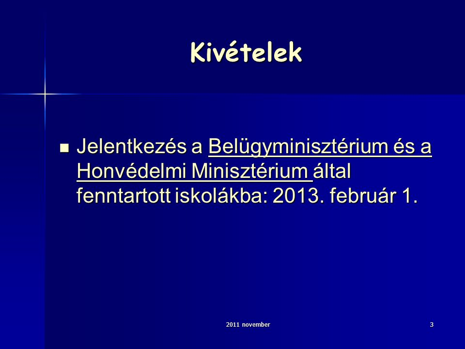 2011 november3 Kivételek Jelentkezés a Belügyminisztérium és a Honvédelmi Minisztérium által fenntartott iskolákba: 2013. február 1. Jelentkezés a Bel