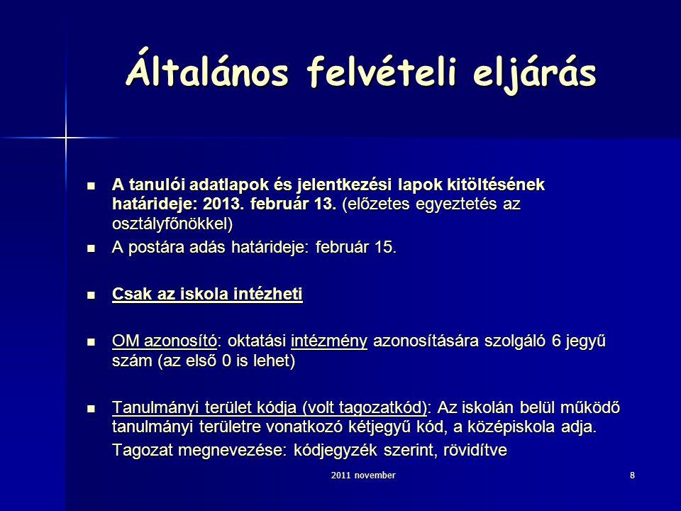 2011 november8 Általános felvételi eljárás A tanulói adatlapok és jelentkezési lapok kitöltésének határideje: 2013.