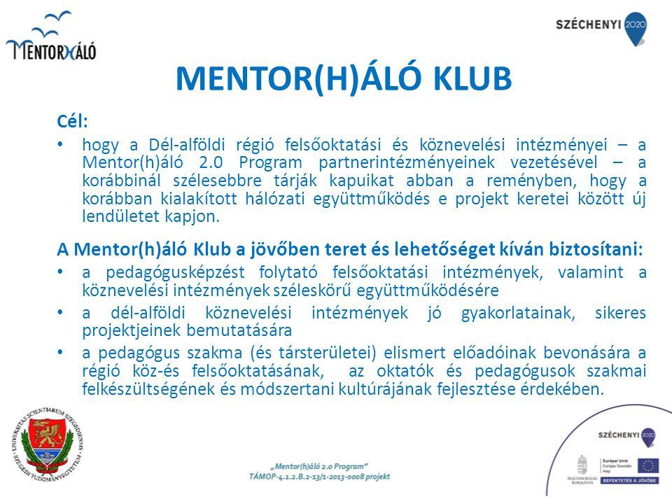 MENTOR(H)ÁLÓ KLUB Cél: hogy a Dél-alföldi régió felsőoktatási és köznevelési intézményei – a Mentor(h)áló 2.0 Program partnerintézményeinek vezetéséve