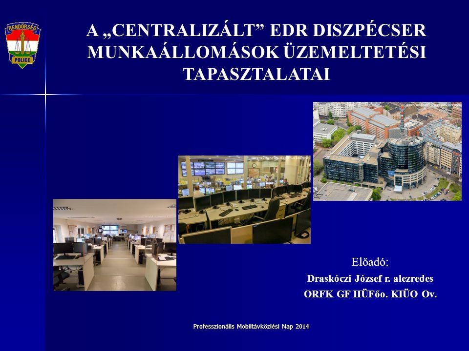 Professzionális Mobiltávközlési Nap 2014 EDR fejlesztések a rendőrségnél 2013-2014 EDR fejlesztések a rendőrségnél 2013-2014 ESR-112 segélyhívás fogadás átalakításának hatása a rendőrségi EDR infrastruktúrára ESR-112 segélyhívás fogadás átalakításának hatása a rendőrségi EDR infrastruktúrára Felhasználói DWS üzemeltetés tapasztalatai Felhasználói DWS üzemeltetés tapasztalatai Szolgáltatói DWS üzemeltetés tapasztalatai Szolgáltatói DWS üzemeltetés tapasztalatai Rendőrségi igények az EDR továbbfejlesztésére Rendőrségi igények az EDR továbbfejlesztésére Az előadás felépítése