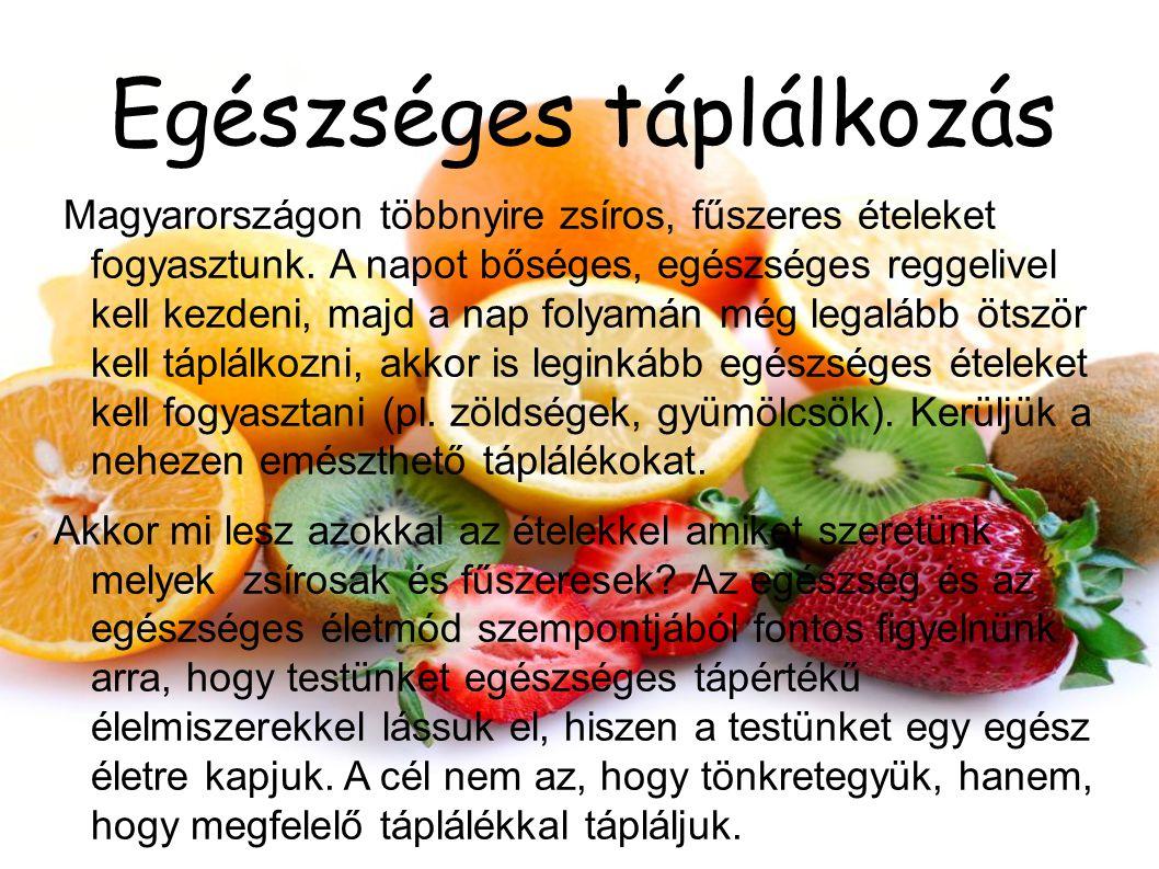 Egészséges táplálkozás Magyarországon többnyire zsíros, fűszeres ételeket fogyasztunk. A napot bőséges, egészséges reggelivel kell kezdeni, majd a nap