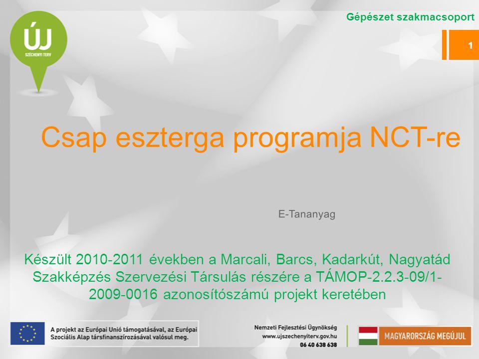 Csap eszterga programja NCT-re Készült 2010-2011 években a Marcali, Barcs, Kadarkút, Nagyatád Szakképzés Szervezési Társulás részére a TÁMOP-2.2.3-09/1- 2009-0016 azonosítószámú projekt keretében E-Tananyag 1 Gépészet szakmacsoport