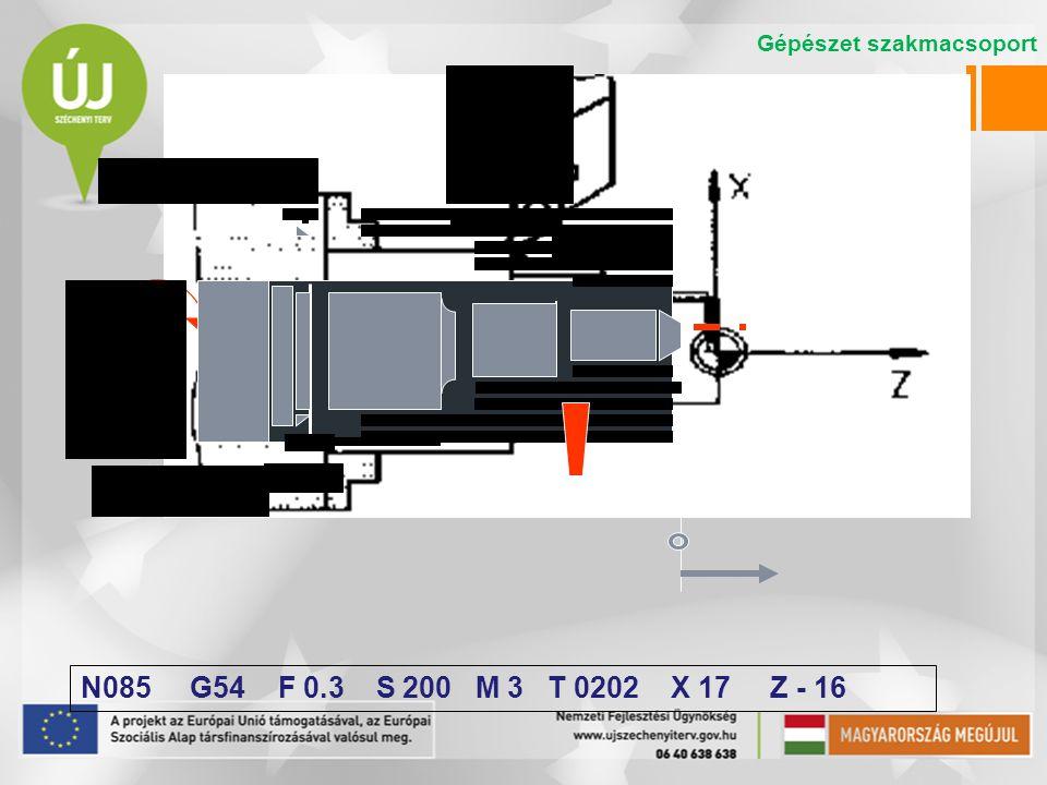 N085 G54 F 0.3 S 200 M 3 T 0202 X 17 Z - 16 Gépészet szakmacsoport