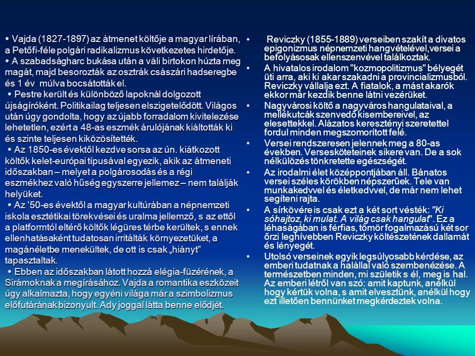  Vajda (1827-1897) az átmenet költője a magyar lírában, a Petőfi-féle polgári radikalizmus következetes hirdetője.