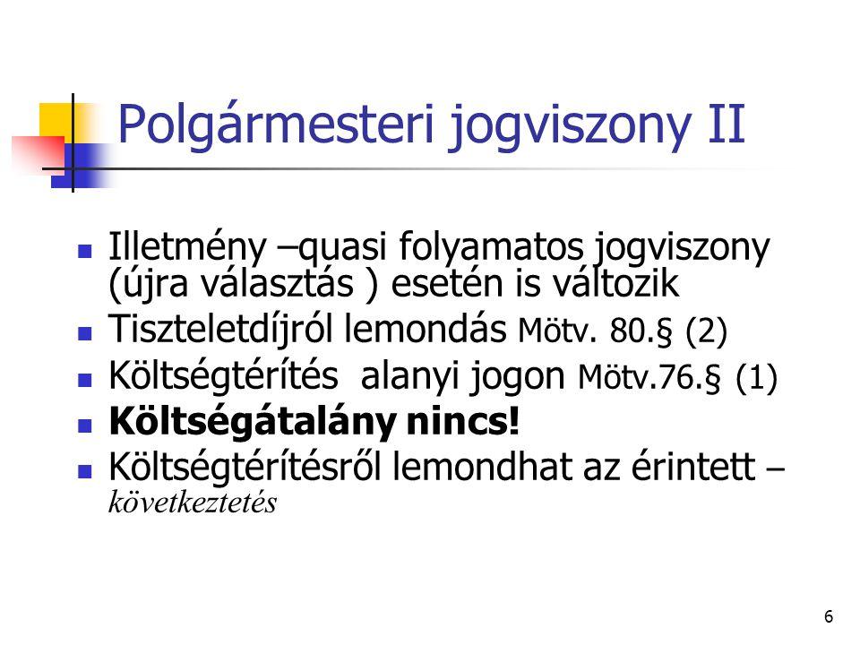 Polgármesteri jogviszony II Illetmény –quasi folyamatos jogviszony (újra választás ) esetén is változik Tiszteletdíjról lemondás Mötv.