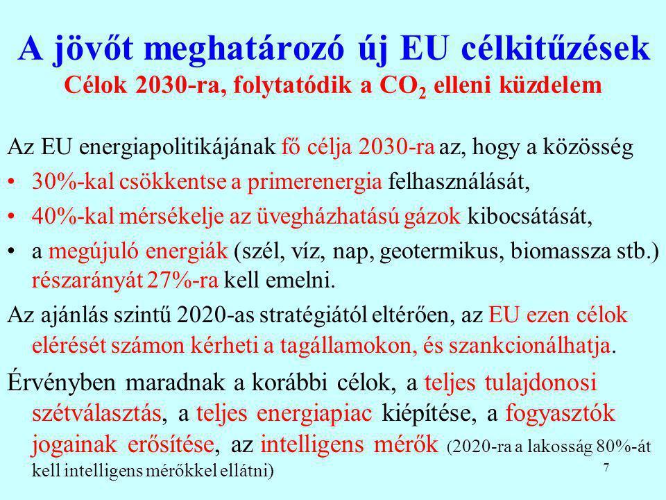 7 A jövőt meghatározó új EU célkitűzések Célok 2030-ra, folytatódik a CO 2 elleni küzdelem Az EU energiapolitikájának fő célja 2030-ra az, hogy a közö