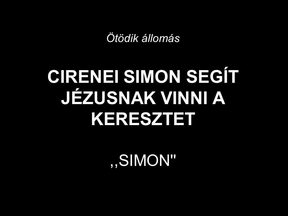 Ötödik állomás CIRENEI SIMON SEGÍT JÉZUSNAK VINNI A KERESZTET,,SIMON