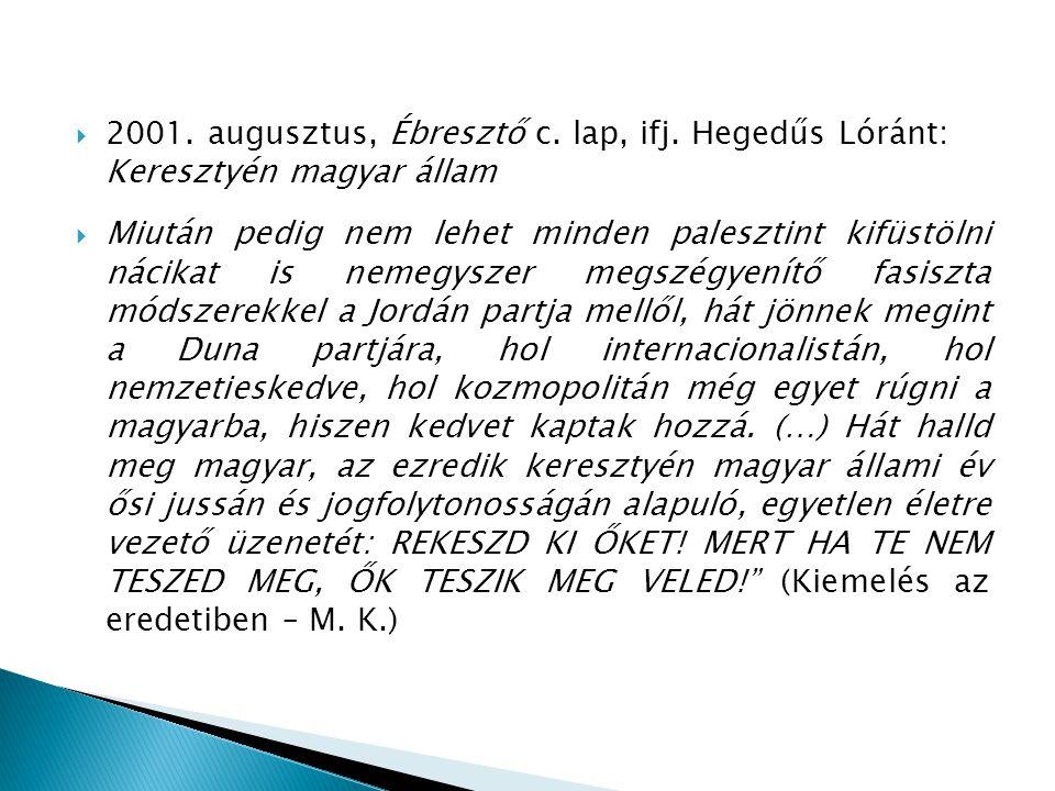  2001. augusztus, Ébresztő c. lap, ifj. Hegedűs Lóránt: Keresztyén magyar állam  Miután pedig nem lehet minden palesztint kifüstölni nácikat is neme