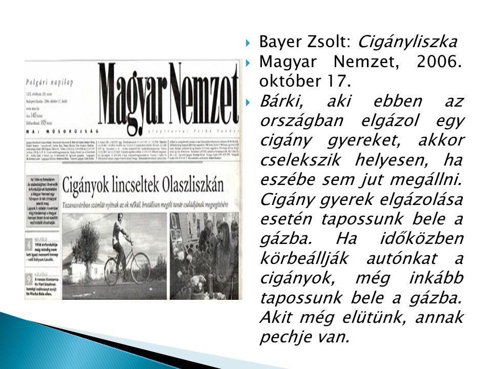  Bayer Zsolt: Cigányliszka  Magyar Nemzet, 2006. október 17.  Bárki, aki ebben az országban elgázol egy cigány gyereket, akkor cselekszik helyesen,